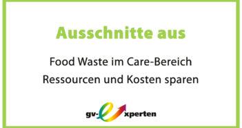 Ausschnitte aus Food Waste im Care-Bereich – Ressourcen und Kosten sparen
